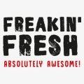 FREAKIN FRESH